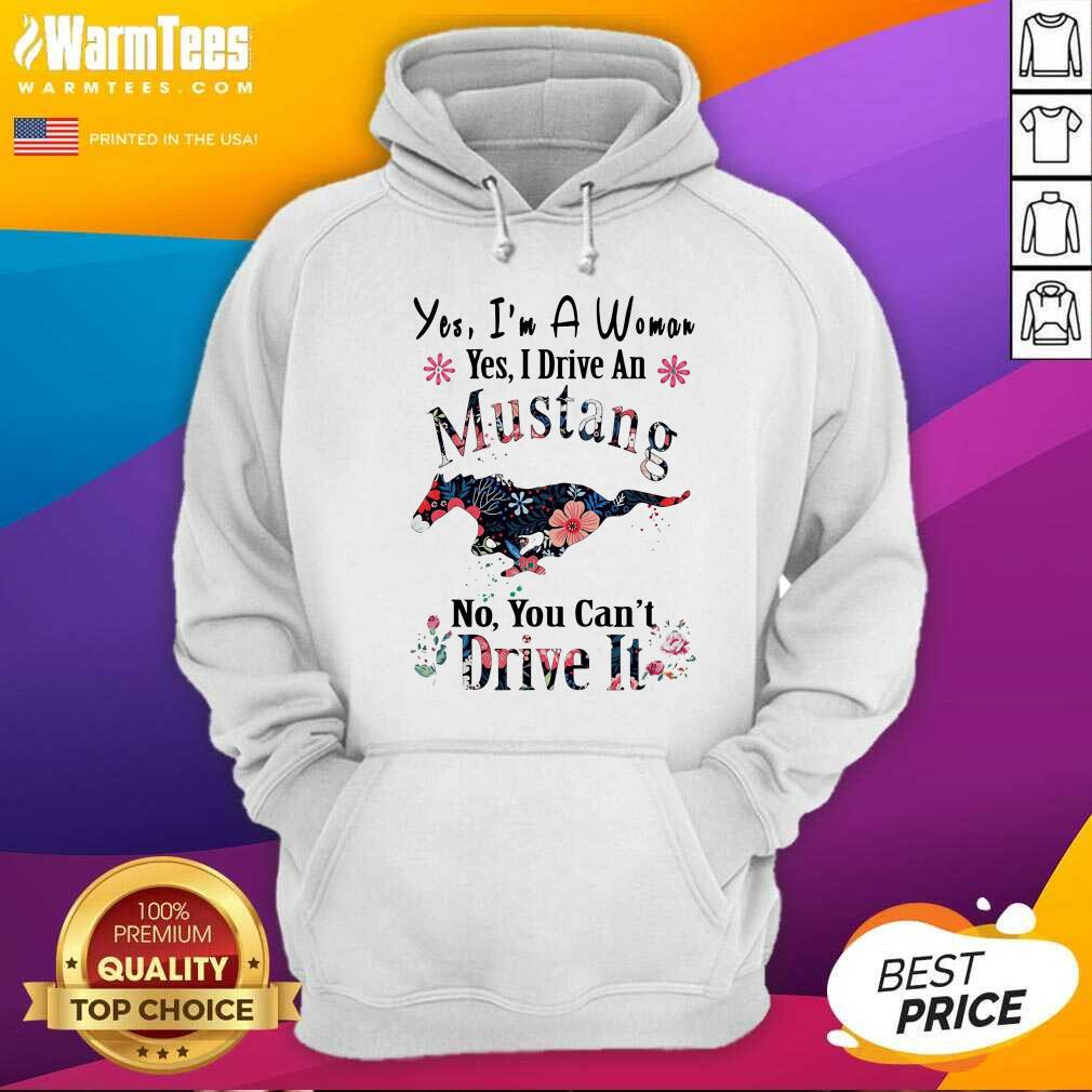 Yes I'm A Woman Yes I Drive An Mustang No You Can't Drive It Hoodie  - Design By Warmtees.com