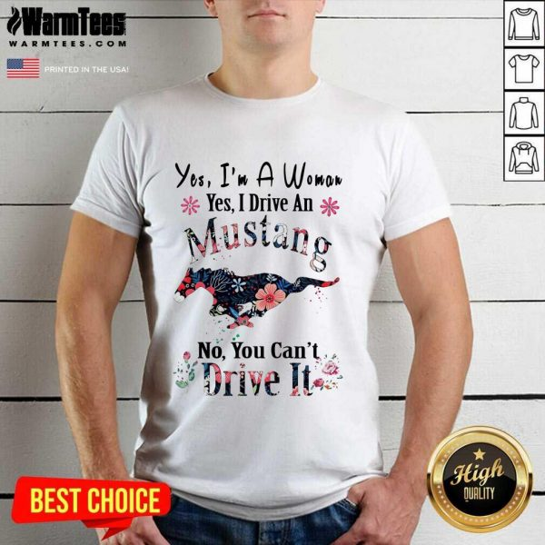 Yes I'm A Woman Yes I Drive An Mustang No You Can't Drive It Shirt - Design By Warmtees.com