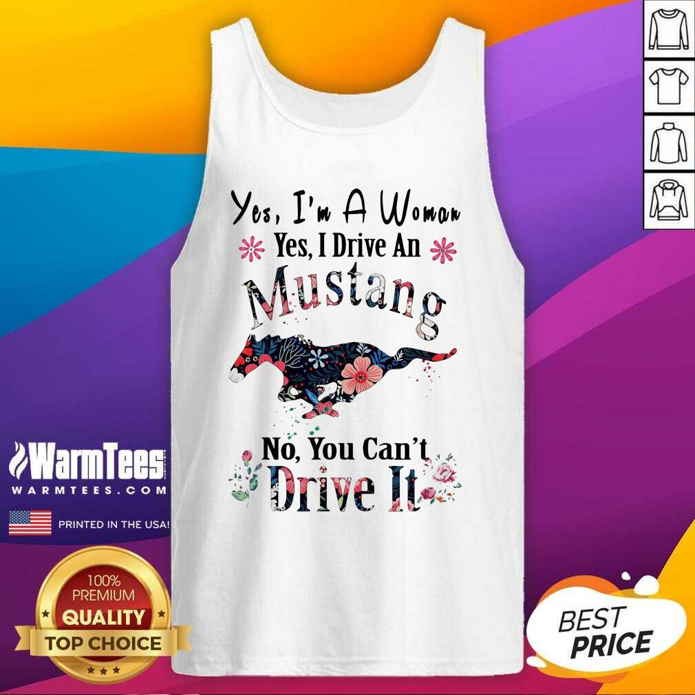 Yes I'm A Woman Yes I Drive An Mustang No You Can't Drive It Tank Top  - Design By Warmtees.com