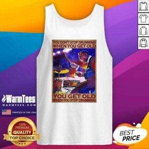 You Don't Stop Drumming When You Get Old You Get Old When You Stop Drumming Tank Top - Design By Warmtees.com