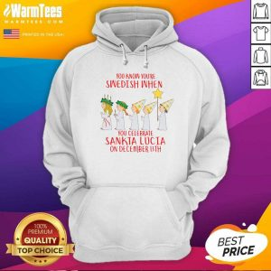 You Know You're Swedish When You Celebrate Sankta Lucia On December 13th Hoodie - Design By Warmtees.com