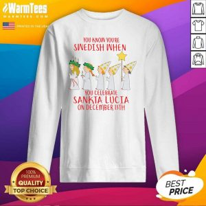 You Know You're Swedish When You Celebrate Sankta Lucia On December 13th SweatShirt - Design By Warmtees.com