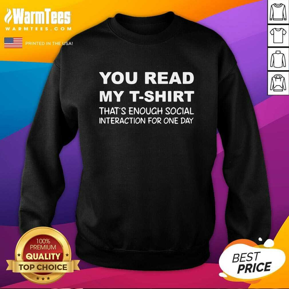 You Read My T-Shirt That's Enough Social Interaction For One Day SweatShirt  - Design By Warmtees.com