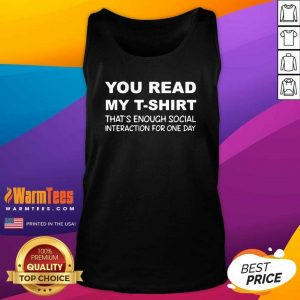 You Read My T-Shirt That's Enough Social Interaction For One Day Tank Top - Design By Warmtees.com