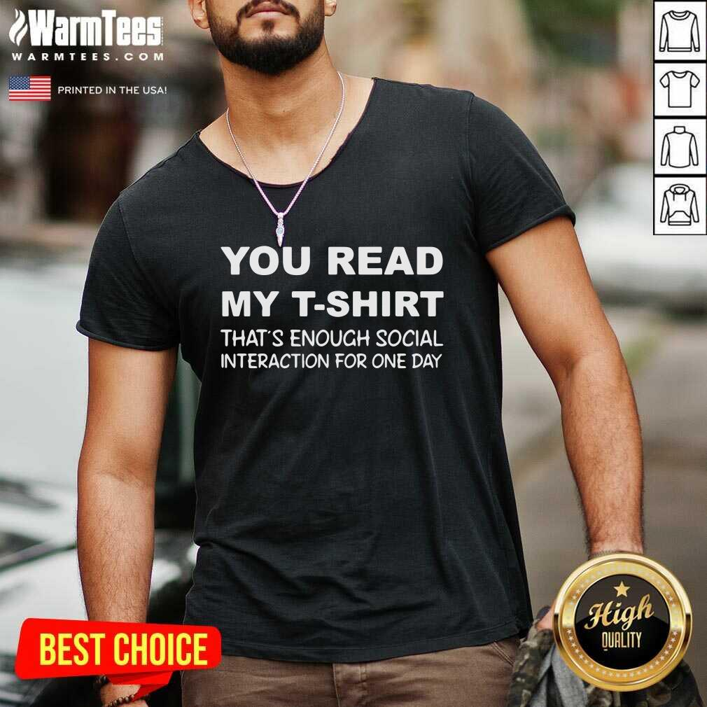 You Read My T-Shirt That's Enough Social Interaction For One Day V-neck  - Design By Warmtees.com