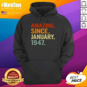 74 Years Old Retro Birthday Amazing Since January 1947 Hoodie - Design By Warmtees.com