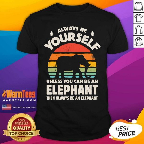 Always Be Yourself Unless You Can Be An Elephant Then Be An Elephant Vintage Sunset Shirt - Design By Warmtees.com