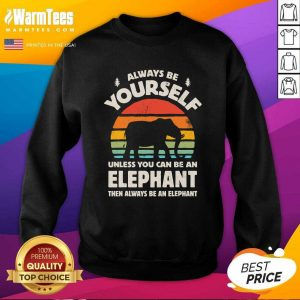 Always Be Yourself Unless You Can Be An Elephant Then Be An Elephant Vintage Sunset SweatShirt - Design By Warmtees.com