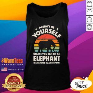 Always Be Yourself Unless You Can Be An Elephant Then Be An Elephant Vintage Sunset Tank Top - Design By Warmtees.com