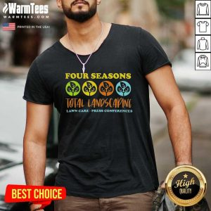 Four Seasons Total Landscaping Lawn Care Press Conferences V-neck - Design By Warmtees.com