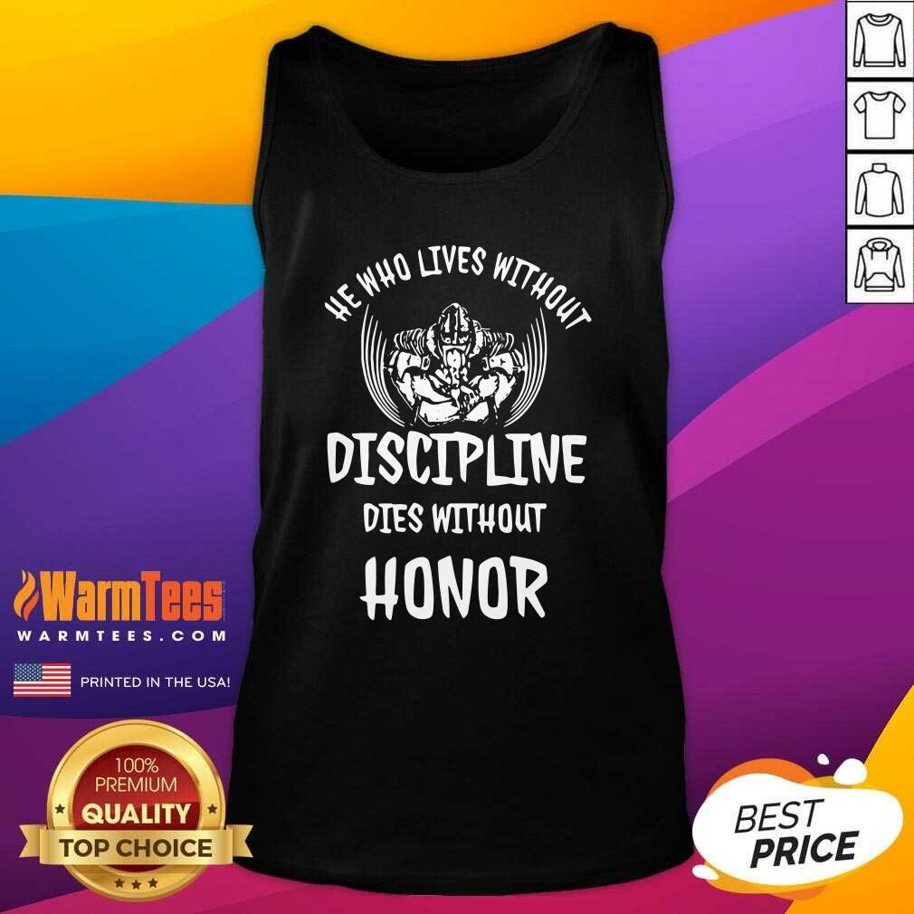 He Who Lives Without Discipline Dies Without Honor Tank Top  - Design By Warmtees.com