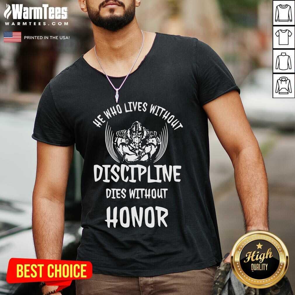 He Who Lives Without Discipline Dies Without Honor V-neck  - Design By Warmtees.com