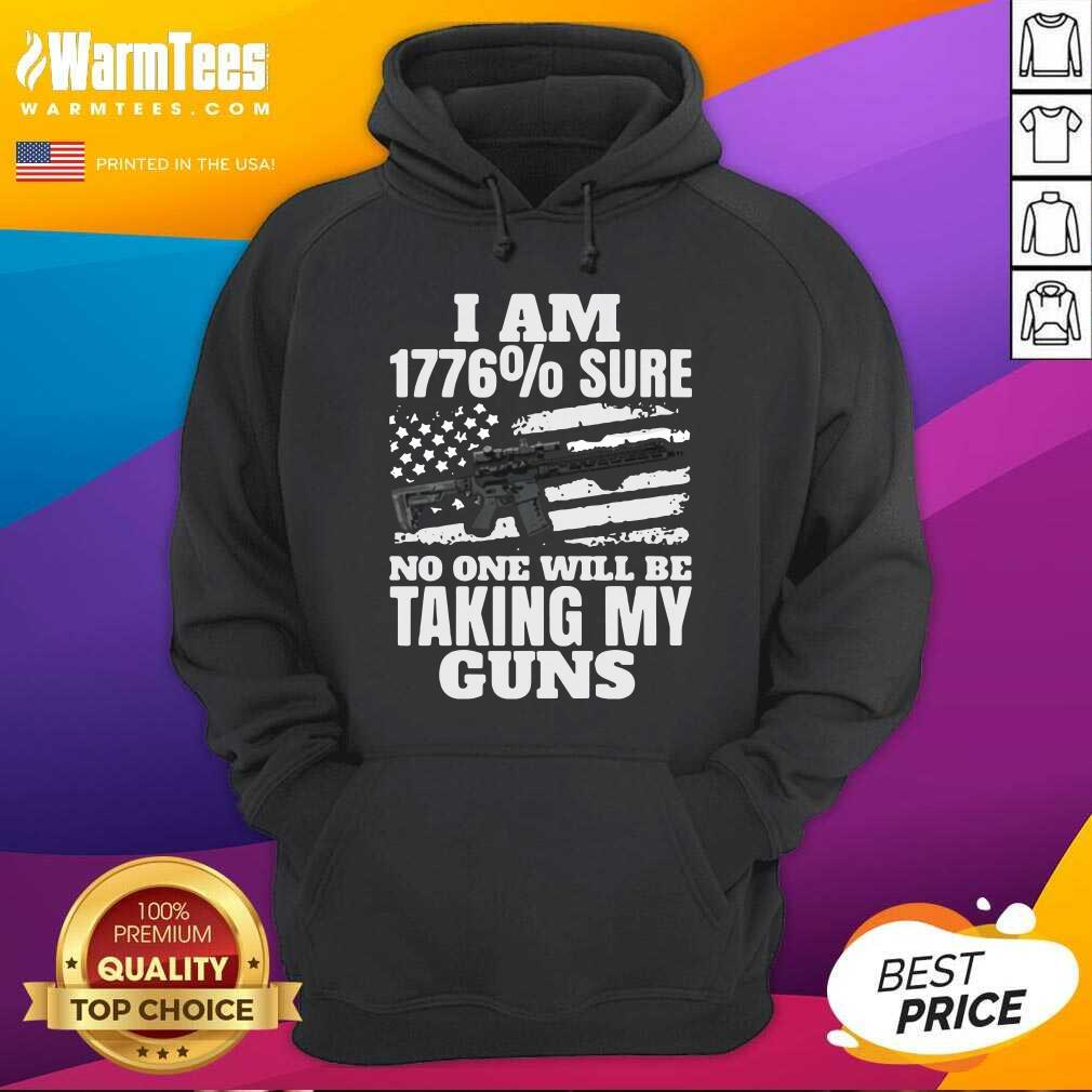 I Am 1776 % Sure No One Will Be Taking My Guns Hoodie  - Design By Warmtees.com