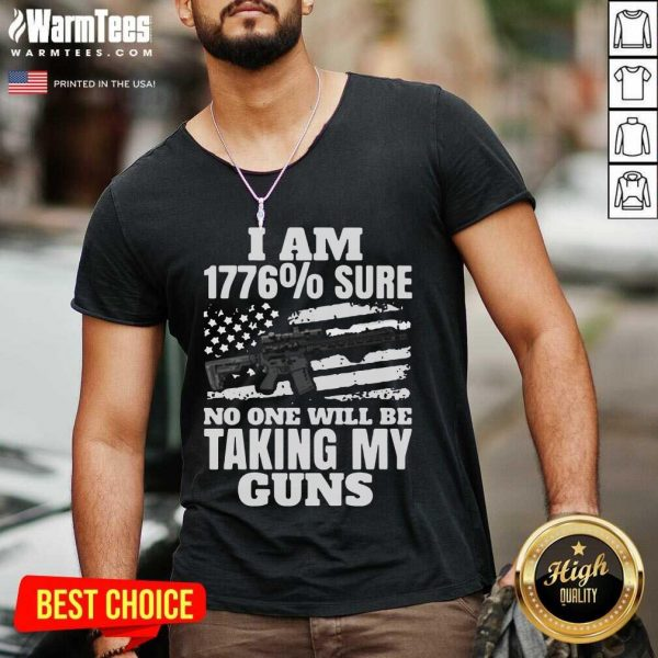 I Am 1776 % Sure No One Will Be Taking My Guns V-neck - Design By Warmtees.com
