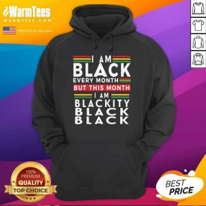 I Am Black Every Month But This Month I Am Blackity Black Black Hoodie - Design By Warmtees.comv