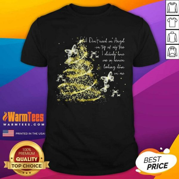 I Don't Need An Angel On Top Of My Tree I Already Have One In Heaven Looking Down On Me Butterfly Shirt - Design By Warmtees.com