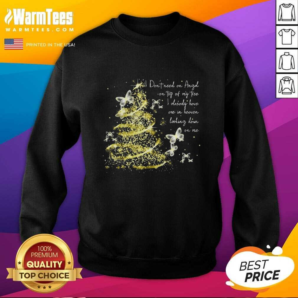 I Don't Need An Angel On Top Of My Tree I Already Have One In Heaven Looking Down On Me Butterfly SweatShirt - Design By Warmtees.com