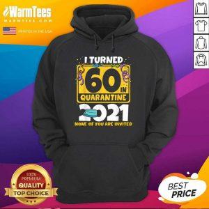 I Turned 60 In Quarantine 2021 Hoodie - Design By Warmtees.com