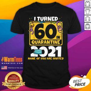 I Turned 60 In Quarantine 2021 Shirt - Design By Warmtees.com