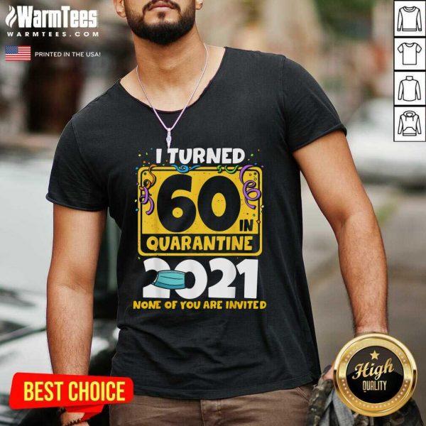 I Turned 60 In Quarantine 2021 V-neck - Design By Warmtees.com