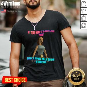If You Don't Look Like This Don't Even Talk To Me Sweetie V-neck - Design By Warmtees.com
