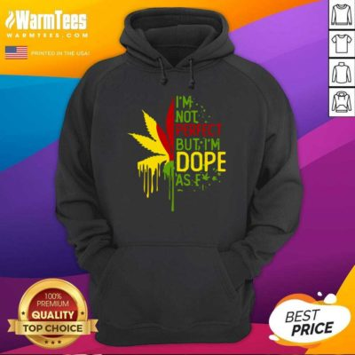 I'm Not Perfect But I'm Dope As Fuck Weed Hoodie - Design By Warmtees.com