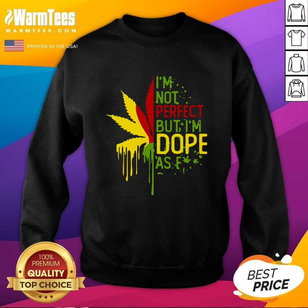 I'm Not Perfect But I'm Dope As Fuck Weed SweatShirt  - Design By Warmtees.com