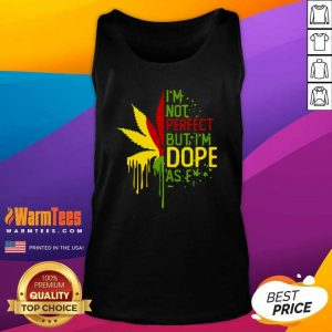 I'm Not Perfect But I'm Dope As Fuck Weed Tank Top - Design By Warmtees.com