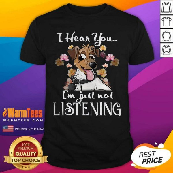 Jack Russell I Hear You I'm Ju - Design By Warmtees.comst Not Listening Shirt