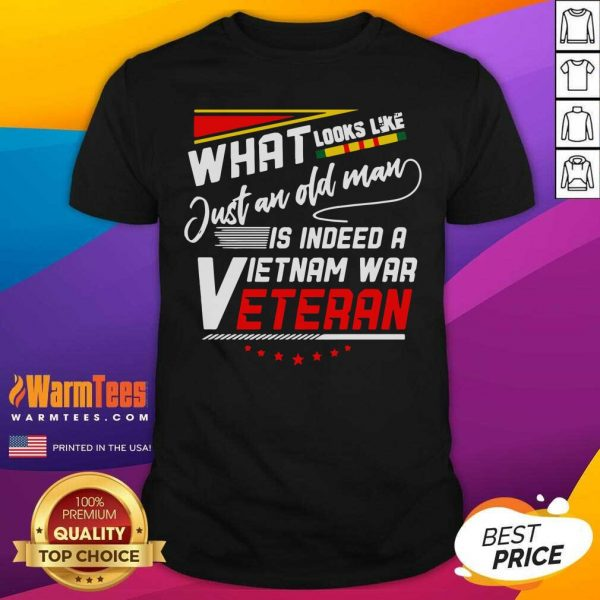 What Look Like Just An Old Man Is Indeed A Vietnam War Veteran Shirt - Design By Warmtees.com