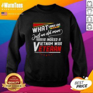 What Look Like Just An Old Man Is Indeed A Vietnam War Veteran SweatShirt - Design By Warmtees.com