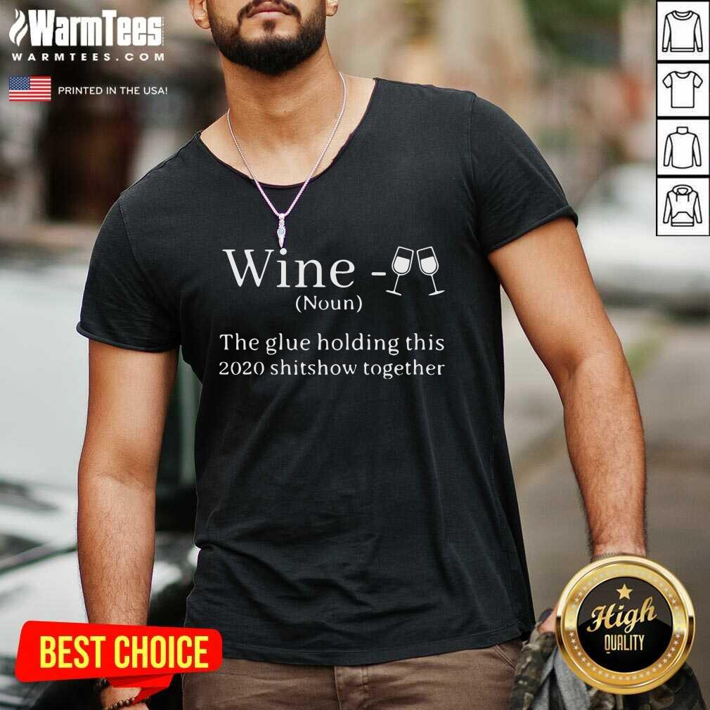 Wine Is The Glue Holding This 2020 Shitshow Together V-neck  - Design By Warmtees.com