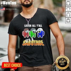 Among Us Listen All Y'all It's A Sabotage V-neck - Design By Warmtees.com