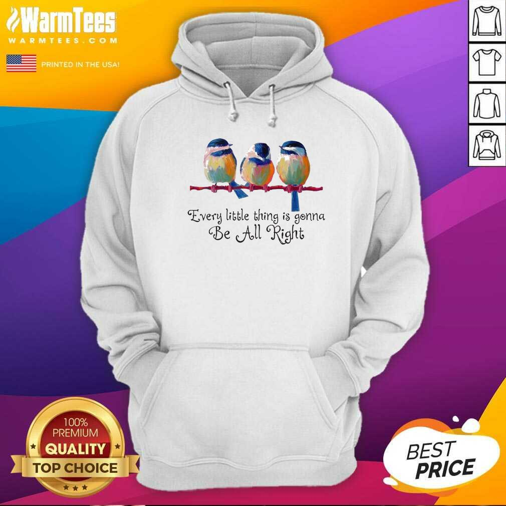 Birds Every Little Thing Is Gonna Be All Right Hoodie  - Design By Warmtees.com