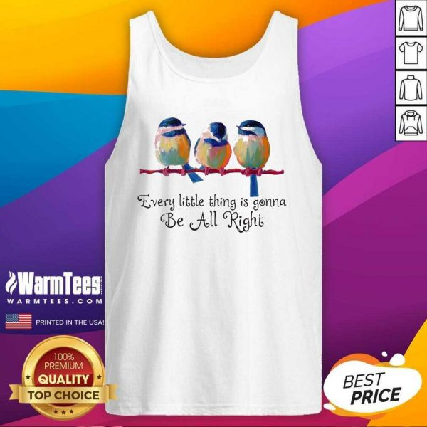 Birds Every Little Thing Is Gonna Be All Right Tank Top - Design By Warmtees.com