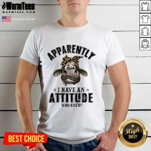 Cow Apparently I Have An Attitude Who Knew Shirt - Design By Warmtees.com