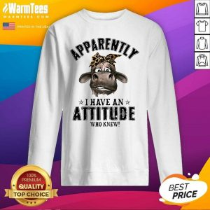 Cow Apparently I Have An Attitude Who Knew SweatShirt - Design By Warmtees.com