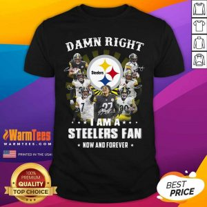 Damn Right I Am A Steelers Fan Now And Forever Signatures Shirt - Design By Warmtees.com