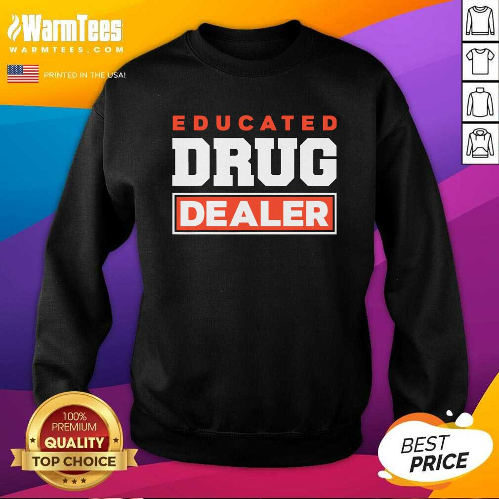 Educated Drug Dealer Best Pharmacy Pharmacist SweatShirt  - Design By Warmtees.com