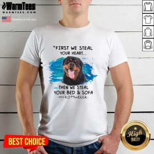 First We Steal Your Heart Then We Steal Your Bed And Sofa My Rottweiler Shirt - Design By Warmtees.com