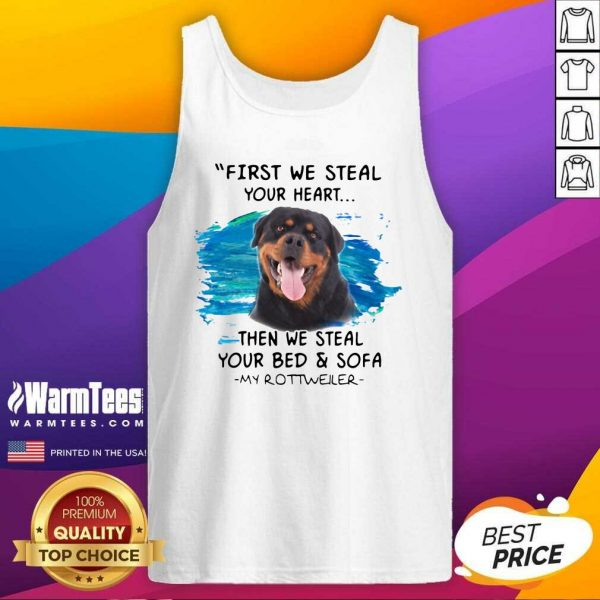 First We Steal Your Heart Then We Steal Your Bed And Sofa My Rottweiler Tank Top - Design By Warmtees.com