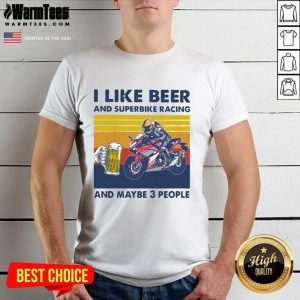 I Like Beer And Superbike Racing And Maybe 3 People Vintage Shirt - Design By Warmtees.com