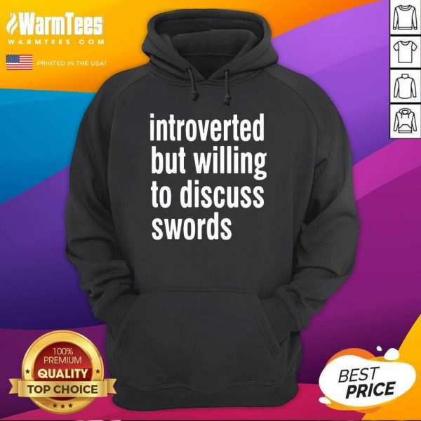 Introverted But Willing To Discuss Swords Hoodie - Design By Warmtees.com