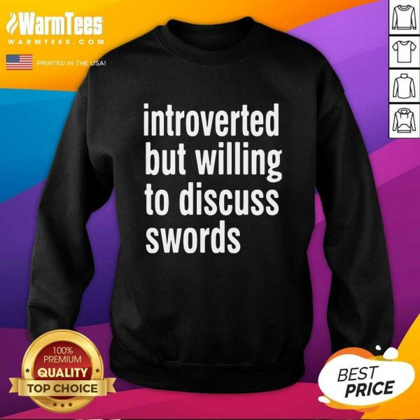 Introverted But Willing To Discuss Swords SweatShirt - Design By Warmtees.com