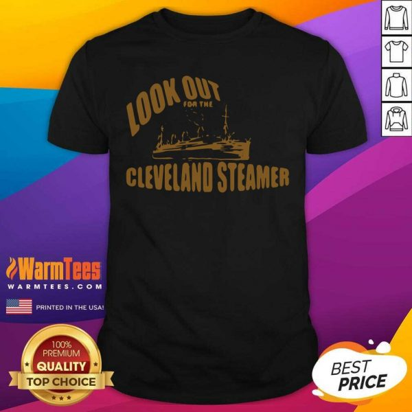 Look Out For The Cleveland Steamer Shirt - Design By Warmtees.com