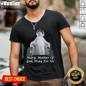 Mary Mother Of God Pray For Us V-neck - Design By Warmtees.com