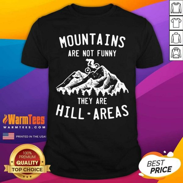 Mountain Biking Mountains Are Not Funny They Are Hill-Areas Shirt - Design By Warmtees.com