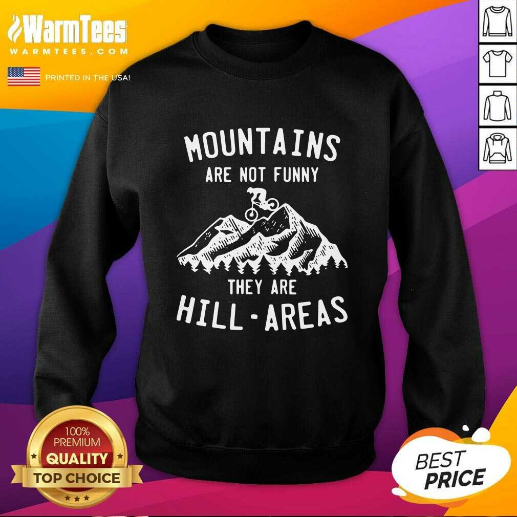 Mountain Biking Mountains Are Not Funny They Are Hill-Areas SweatShirt  - Design By Warmtees.com