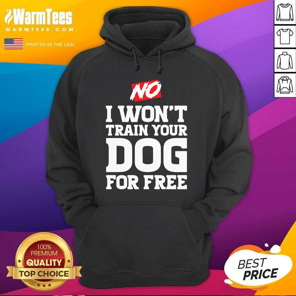 No I Won't Train Your Dog For Free Hoodie  - Design By Warmtees.com