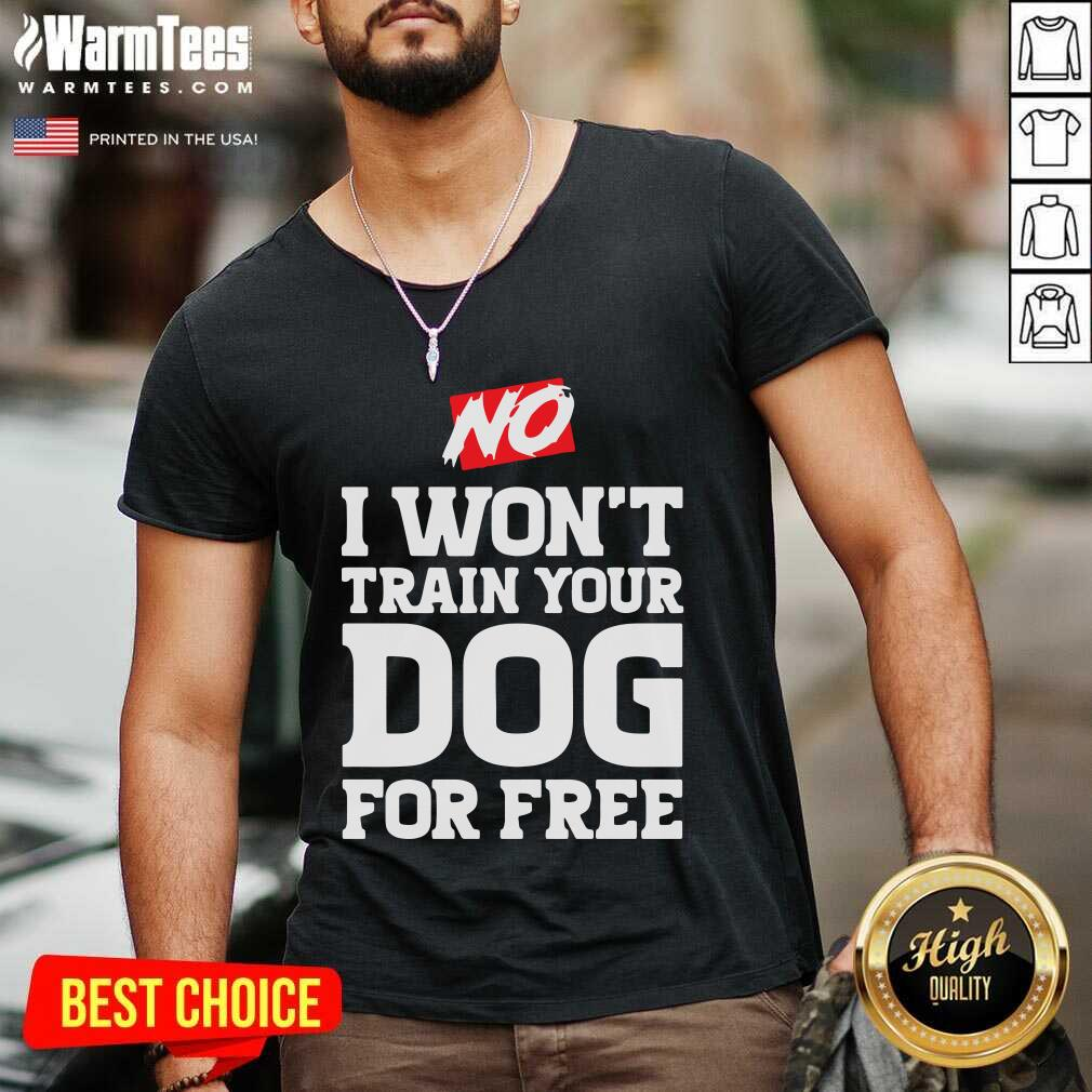 No I Won't Train Your Dog For Free V-neck  - Design By Warmtees.com